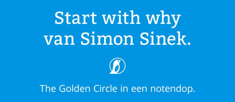 Start vanuit de 'why' en zorg dat je Golden Circle authentiek is.