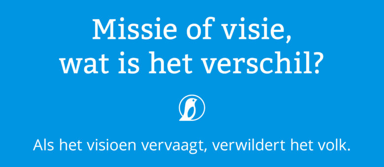Missie en visie. Weet jij nog wat het verschil is?