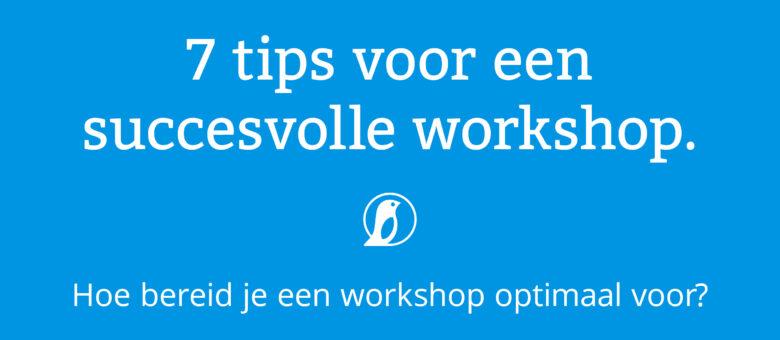 Tips voor een succesvolle workshop